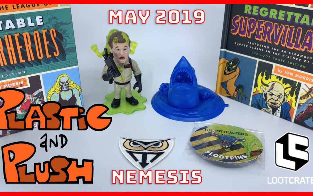 Plastic and Plush Presents: May 2019 Loot Crate – Nemesis